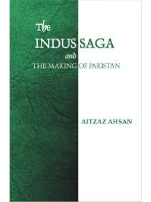 The Indus Saga And The Making Of Pakistan